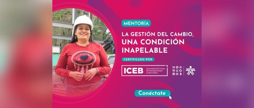 Comienza la Primera edición del Programa de Mentoría en Soft Skill dirigido a emprendedores colombianos como parte de la colaboración ICEB- SENA.